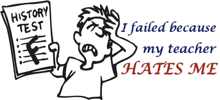 Rationalization: I failed because my teacher hates me!!!
