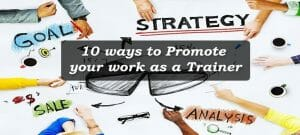Ways to promote training programs - 10 ways to Promote your work as a Trainer