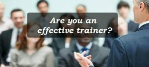 are you an effective trainer - Are you an effective trainer? How does one even measure the effectiveness of trainer?