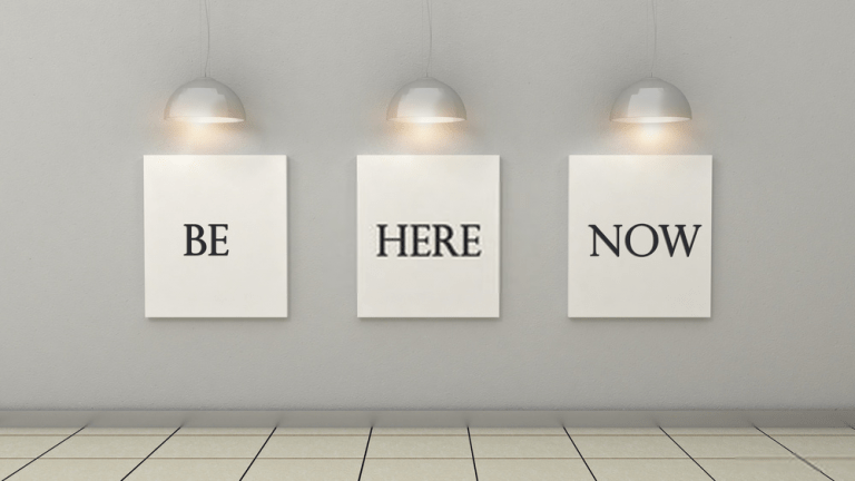 be here now 768x432 - The most powerful and effective tool to develop and experience Mindfulness
