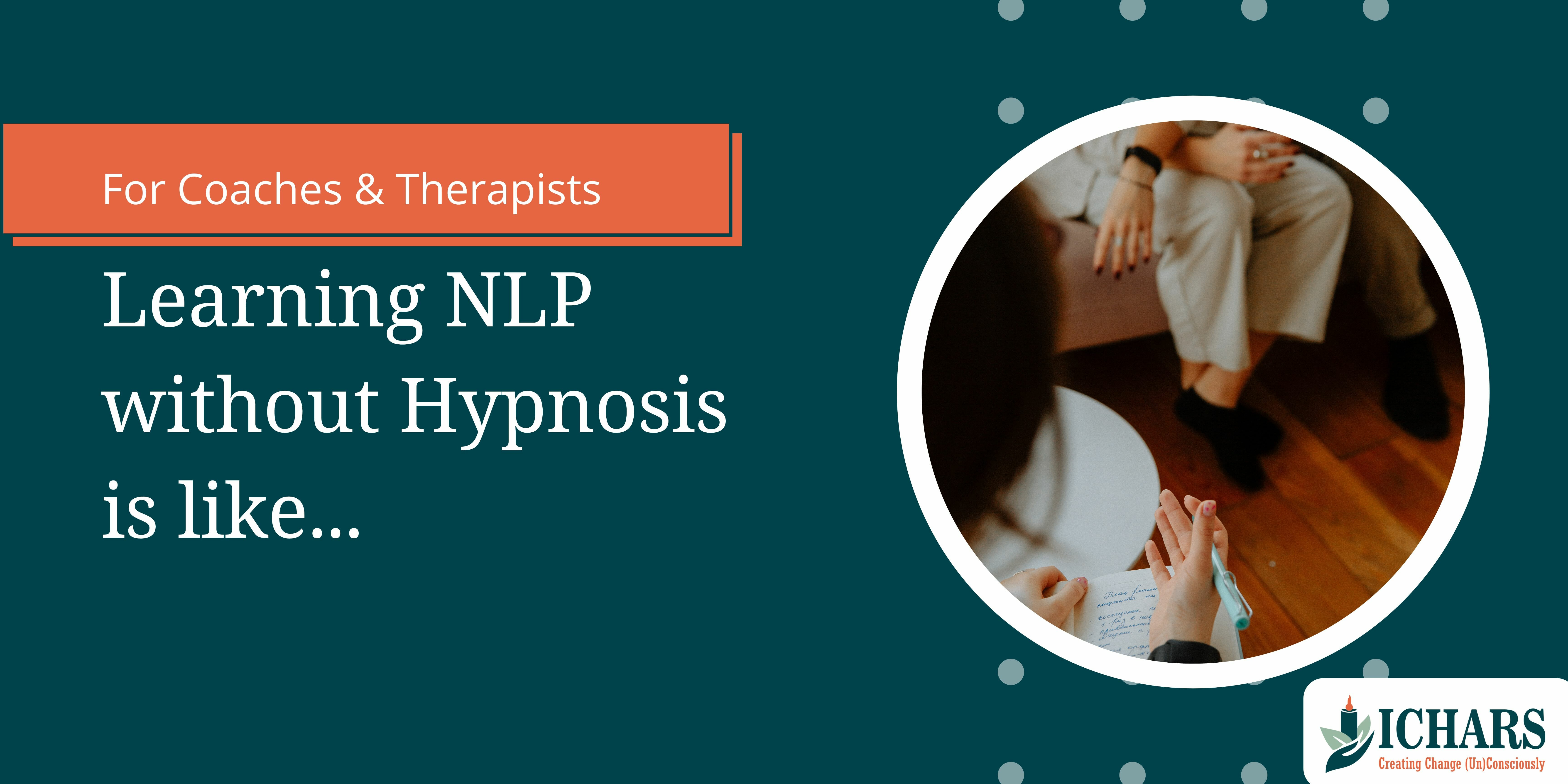 learning nlp without hypnosis - For therapists and coaches, Learning NLP without Hypnosis is Like…..