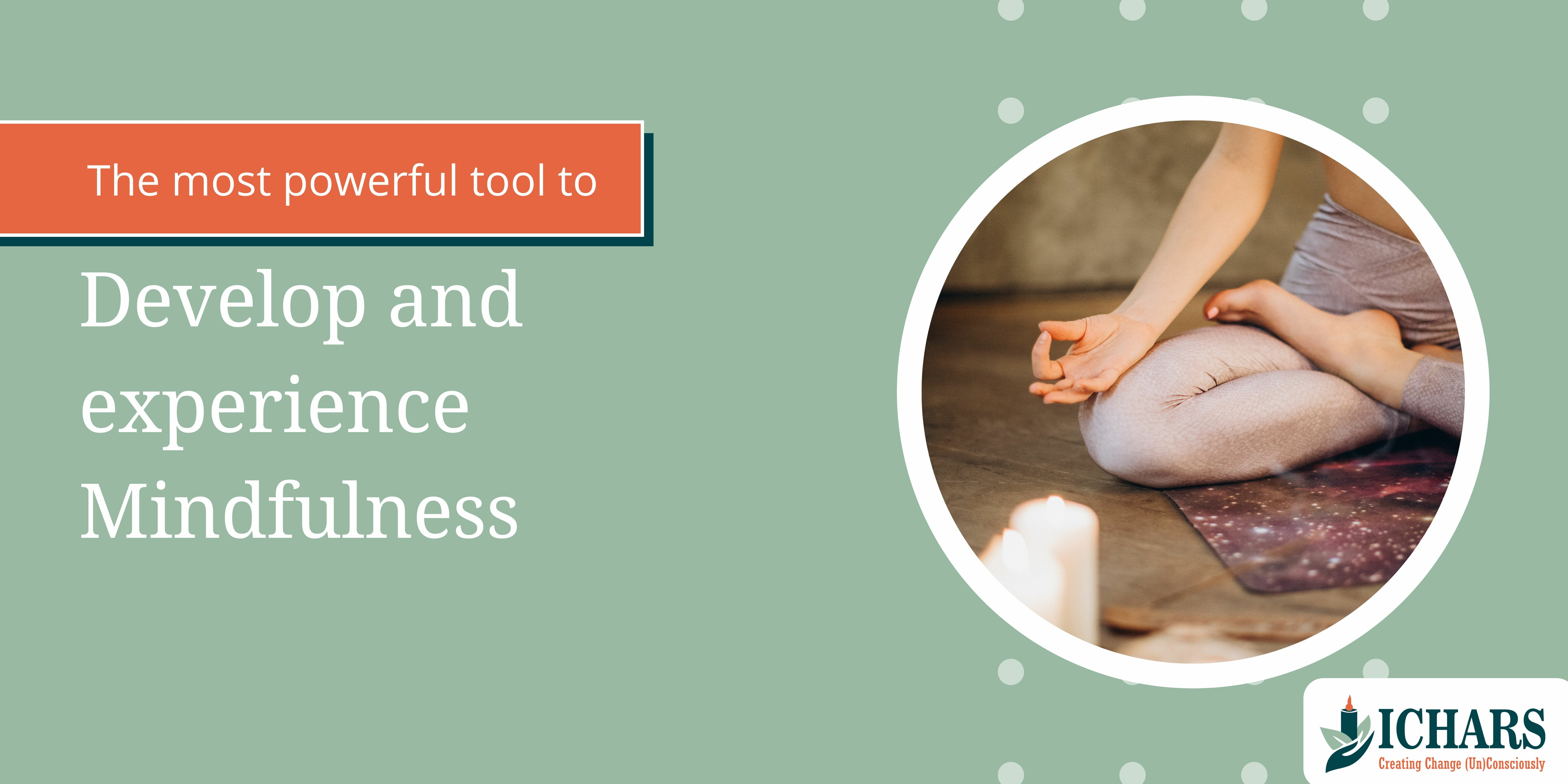 what why how to develop mindfulness - The most powerful and effective tool to develop and experience Mindfulness