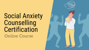 Social Anxiety Counselling Certification - Online Certification in Social Anxiety Counselling