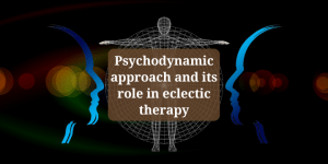 Psychodynamic Theory Core Concepts Limitations and its role in Eclectic Therapy - Psychodynamic Theory: Core Concepts, Limitations and its role in Eclectic Therapy